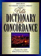 Bible dictionary and concordance : ultimate giant print, includes over 6000 biblical names and terms.