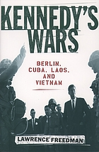 Kennedy's wars : Berlin, Cuba, Laos, and Vietnam