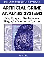 Artificial Crime Analysis Systems: Using Computer Simulations and Geographic Information Systems cover image