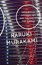 Hard-boiled wonderland and the end of the world : a novel