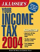 J.K. Lasser's your income tax 2004 : for preparing your 2003 tax return.