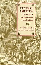 Central America, 1821-1871 : liberalism before liberal reform