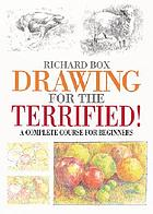 Drawing for the terrified! : a complete course for beginners