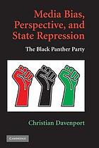 Media bias, perspective, and state repression : the Black Panther Party