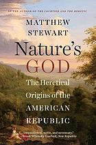 Nature's God : the heretical origins of the American republic