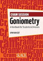 Cram session in goniometry : a handbook for students & clinicians