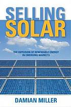 Selling solar : the diffusion of renewable energy in emerging markets
