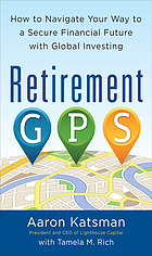 Retirement GPS : how to navigate your way to a secure financial future with global investing