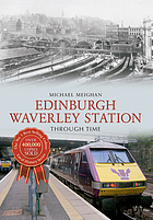 EDINBURGH WAVERLEY STATION : THROUGH TIME