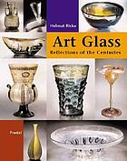 Glass art : reflecting the centuries : masterpieces from the Glasmuseum Hentrich in Museum Kunst Palast, Düsseldorf