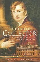 The exiled collector : William Bankes and the making of an English country house