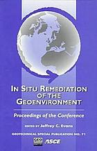 In situ remediation of the geoenvironment : proceedings of the conference sponsored by the Geo-Institute and the Environmental Engineering Division of the American Society of Civil Engineers, Minneapolis, Minnesota, October 5-8, 1997