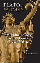 Plato on women : revolutionary ideas for gender equality in an ideal society