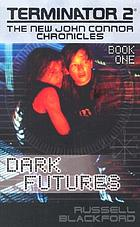Dark futures : based on the world created in the motion picture written by James Cameron and William Wisher