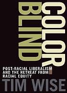 Colorblind : the rise of post-racial politics and the retreat from racial equity