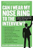 Can I wear my nose ring to the interview? : the crash course : finding, landing, and keeping your first real job