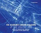 The academic library building in the digital age : a study of construction, planning, and design of new library space