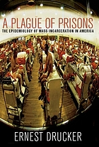 A plague of prisons : the epidemiology of mass incarceration in America