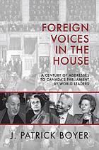Foreign voices in the House : century of addresses to Canada's Parliament by world leaders