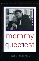 Mommy queerest : contemporary rhetorics of lesbian maternal identity