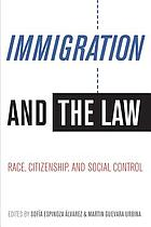 Immigration and the law race, citizenship, and social control