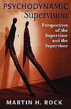Psychodynamic supervision : perspectives of the supervisor and the supervisee