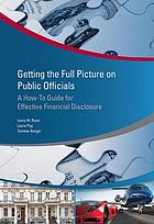 Getting the full picture on public officials : a how-to guide for effective financial disclosure