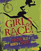Girls race! : amazing tales of women in sports