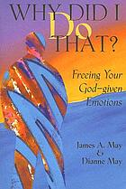 Why did I do that? : freeing your God-given emotions