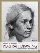 Lessons in Masterful Portrait Drawing : a Classical Approach to Drawing the Head.