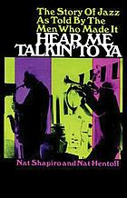Hear me talkin' to ya; the story of jazz as told by the men who made it.