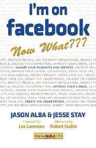 I'm on Facebook, now what??? : how to get personal, business, and professional value from Facebook