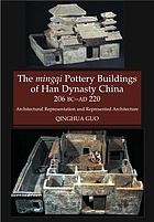The mingqi pottery buildings of Han Dynasty China, 206 BC-AD 220 : architectural representations and represented architecture