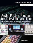 Audio post production for television and film : an introduction to technology and techniques