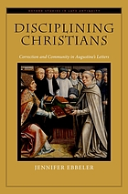 Disciplining Christians : correction and community in Augustine's letters