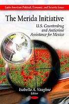 The Merida Initiative : U.S. counterdrug and anticrime assistance for Mexico