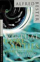 Virtual unrealities : the short fiction of Alfred Bester