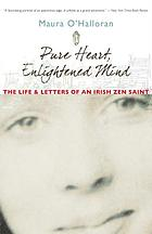 Pure heart, enlightened mind : the life and letters of an Irish Zen saint