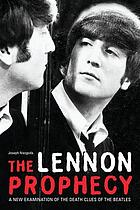 The Lennon prophecy : a new examination of the death clues of the Beatles