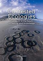 Contested ecologies : dialogues in the south on nature and knowledge