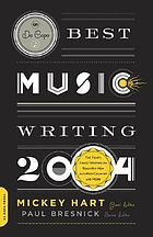 Da Capo best music writing 2004 : the year's finest writing on rock, hip-hop, jazz, pop, country, and more