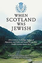 When Scotland was Jewish : DNA evidence, archeology, analysis of migrations, and public and family records show twelfth century Semitic roots