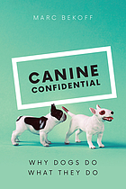 Canine confidential : why dogs do what they do