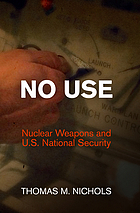 No use : nuclear weapons and U.S. national security