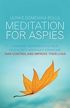 Meditation for aspies : everyday techniques to help people with asperger syndrome take control and improve their lives