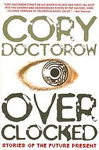 Over clocked. : stories of the future present