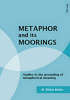 Metaphor and its moorings : studies in the grounding of metaphorical meaning