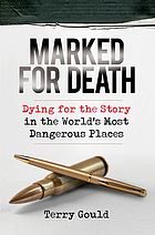 Marked for death : dying for the story in the world's most dangerous places