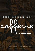 The world of caffeine : the science and culture of the world's most popular drug
