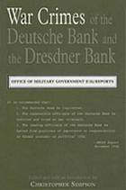 The war crimes of the Deutsche Bank and the Dresden Bank : the OMGUS report